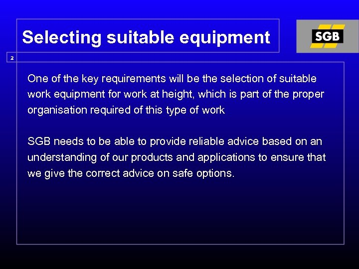 Selecting suitable equipment 2 One of the key requirements will be the selection of