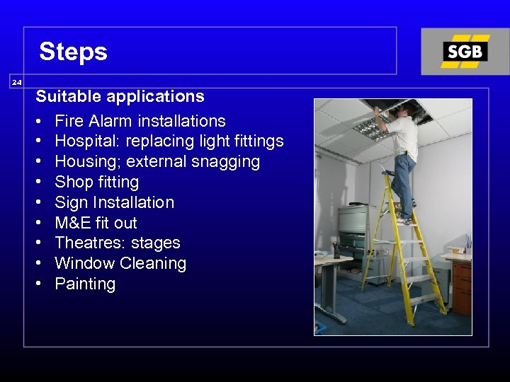 Steps 24 Suitable applications • Fire Alarm installations • Hospital: replacing light fittings •