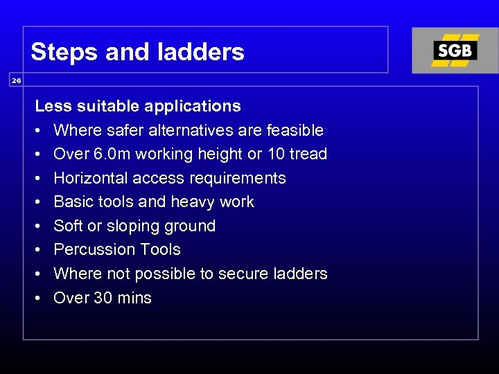 Steps and ladders 26 Less suitable applications • Where safer alternatives are feasible •