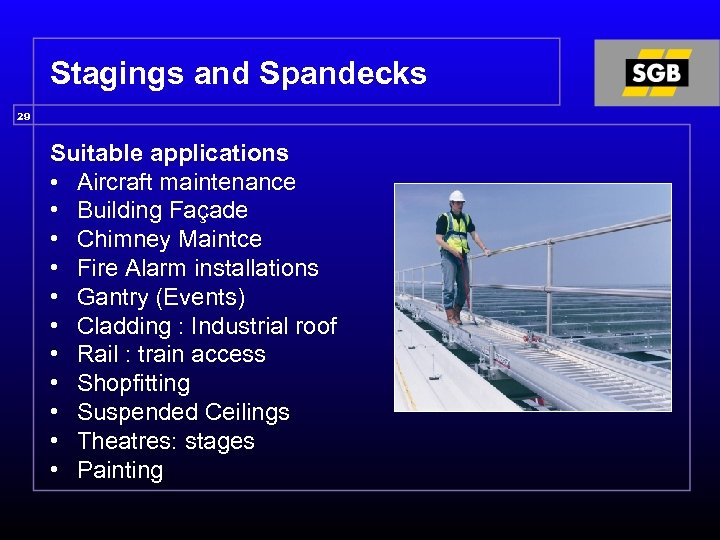 Stagings and Spandecks 29 Suitable applications • Aircraft maintenance • Building Façade • Chimney