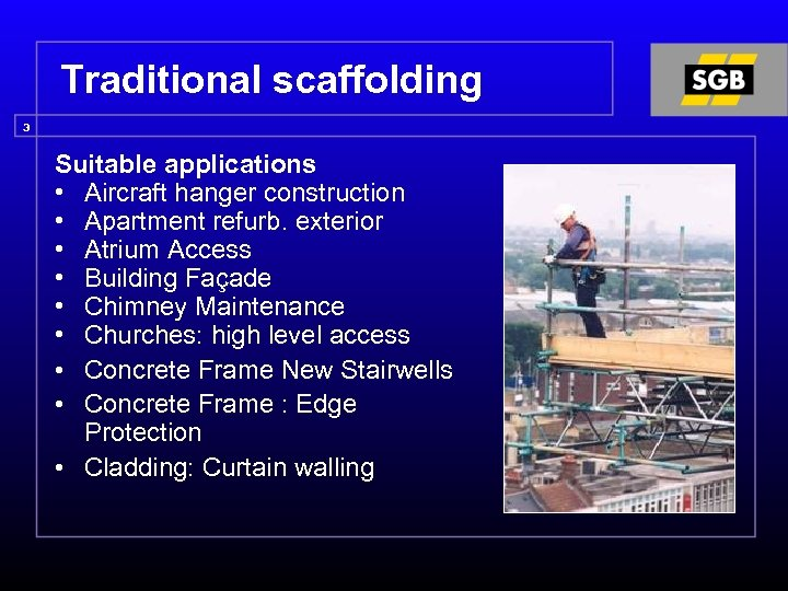 Traditional scaffolding 3 Suitable applications • Aircraft hanger construction • Apartment refurb. exterior •