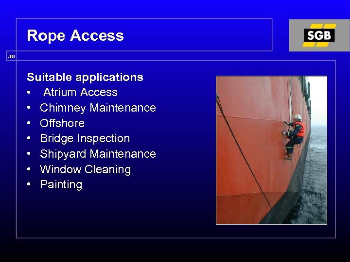 Rope Access 30 Suitable applications • Atrium Access • Chimney Maintenance • Offshore •