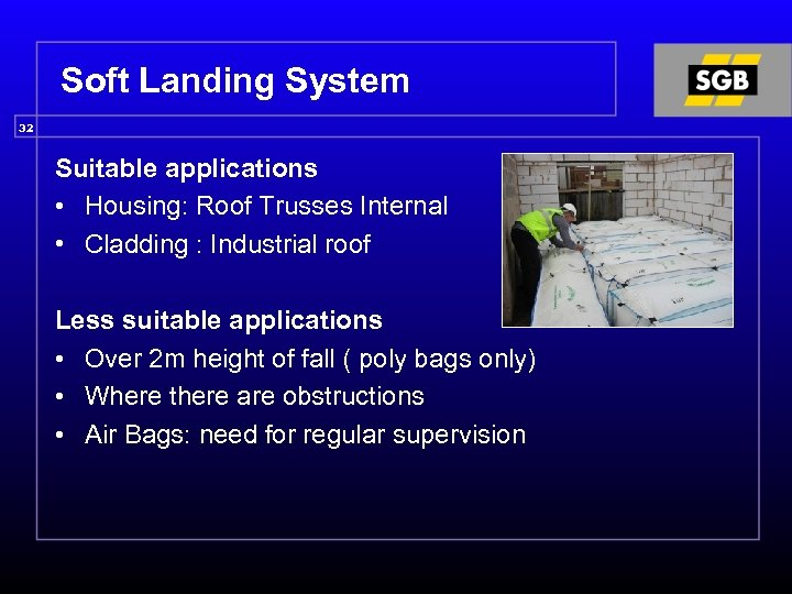Soft Landing System 32 Suitable applications • Housing: Roof Trusses Internal • Cladding :