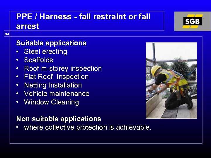 PPE / Harness - fall restraint or fall arrest 34 Suitable applications • Steel
