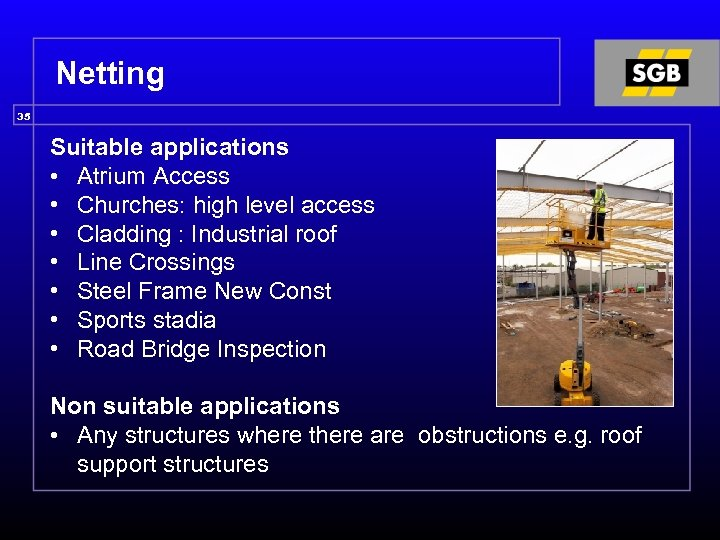 Netting 35 Suitable applications • Atrium Access • Churches: high level access • Cladding