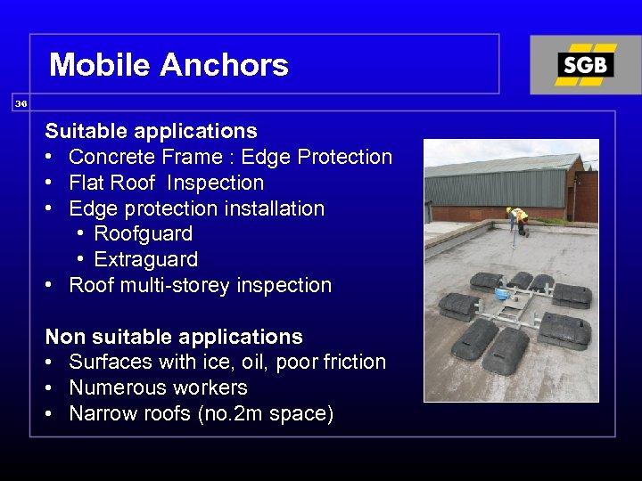 Mobile Anchors 36 Suitable applications • Concrete Frame : Edge Protection • Flat Roof