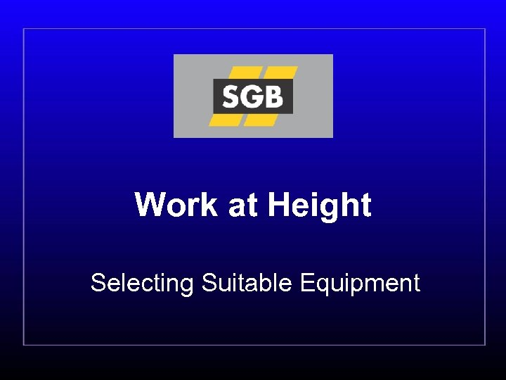 Work at Height Selecting Suitable Equipment