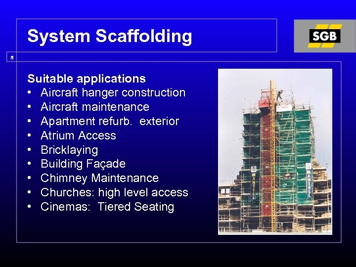 System Scaffolding 5 Suitable applications • Aircraft hanger construction • Aircraft maintenance • Apartment