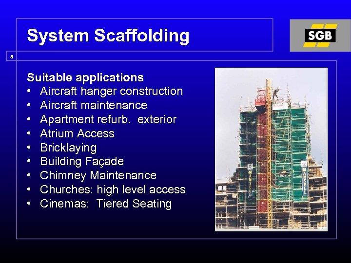 System Scaffolding 5 Suitable applications • Aircraft hanger construction • Aircraft maintenance • Apartment