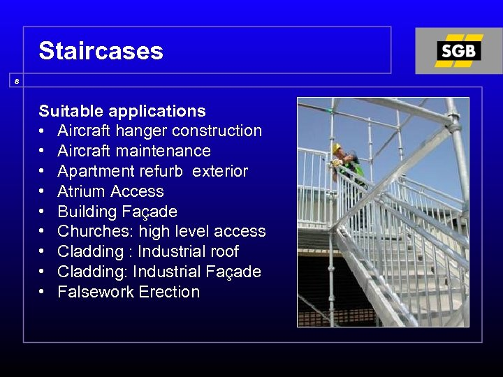 Staircases 8 Suitable applications • Aircraft hanger construction • Aircraft maintenance • Apartment refurb