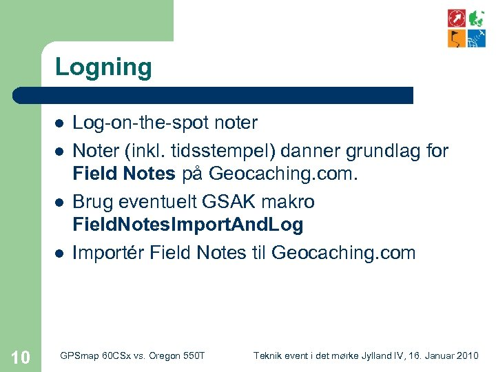 Logning l l 10 Log-on-the-spot noter Noter (inkl. tidsstempel) danner grundlag for Field Notes