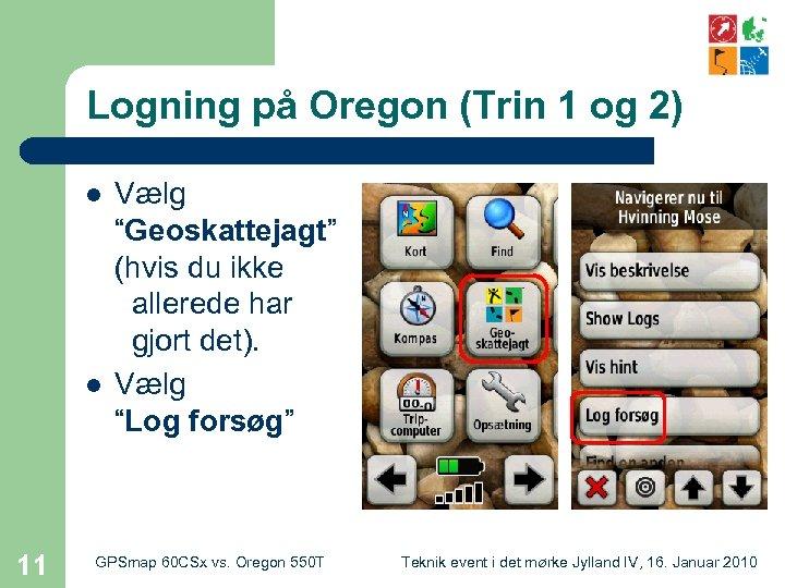 """Logning på Oregon (Trin 1 og 2) l l 11 Vælg """"Geoskattejagt"""" (hvis du"""