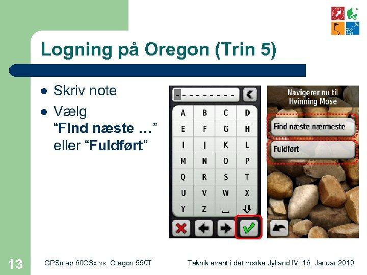 """Logning på Oregon (Trin 5) l l 13 Skriv note Vælg """"Find næste …"""""""