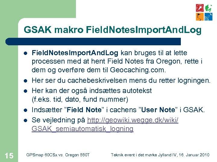 GSAK makro Field. Notes. Import. And. Log l l l 15 Field. Notes. Import.