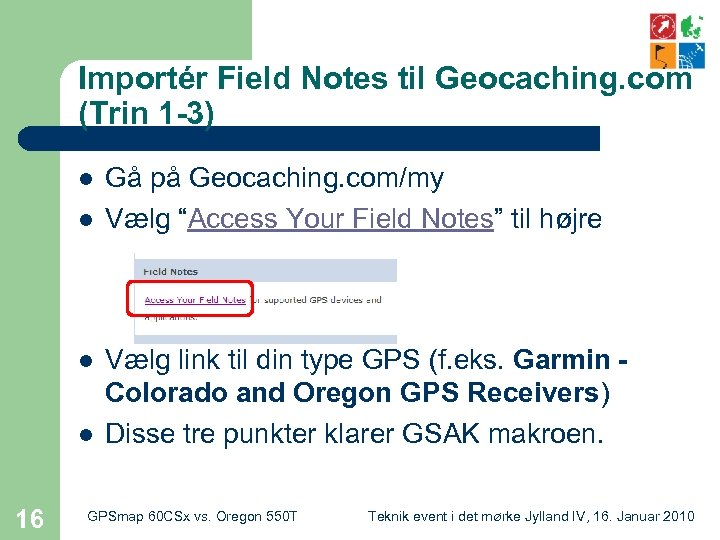 Importér Field Notes til Geocaching. com (Trin 1 -3) l l 16 Gå på