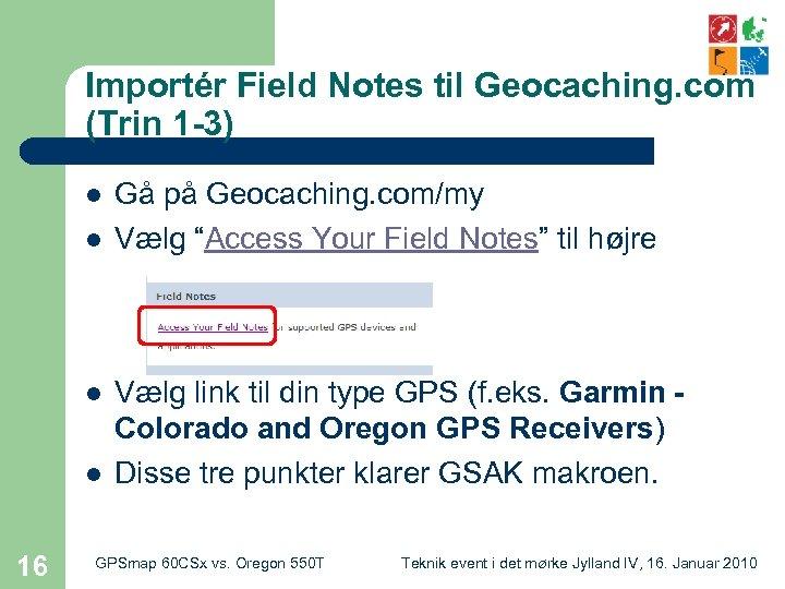 Importér Field Notes til Geocaching. com (Trin 1 -3) l l 16 Gå på