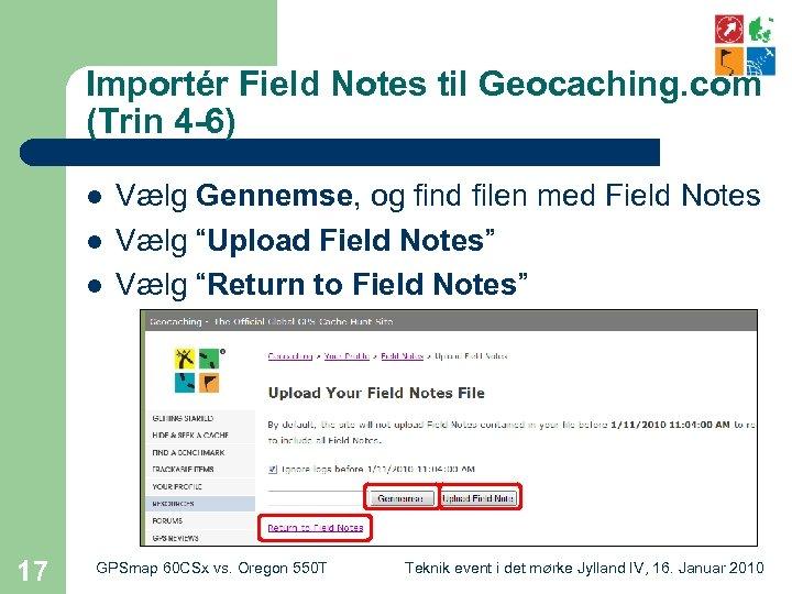 Importér Field Notes til Geocaching. com (Trin 4 -6) l l l 17 Vælg