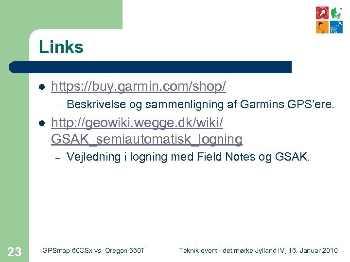 Links l https: //buy. garmin. com/shop/ – l http: //geowiki. wegge. dk/wiki/ GSAK_semiautomatisk_logning –
