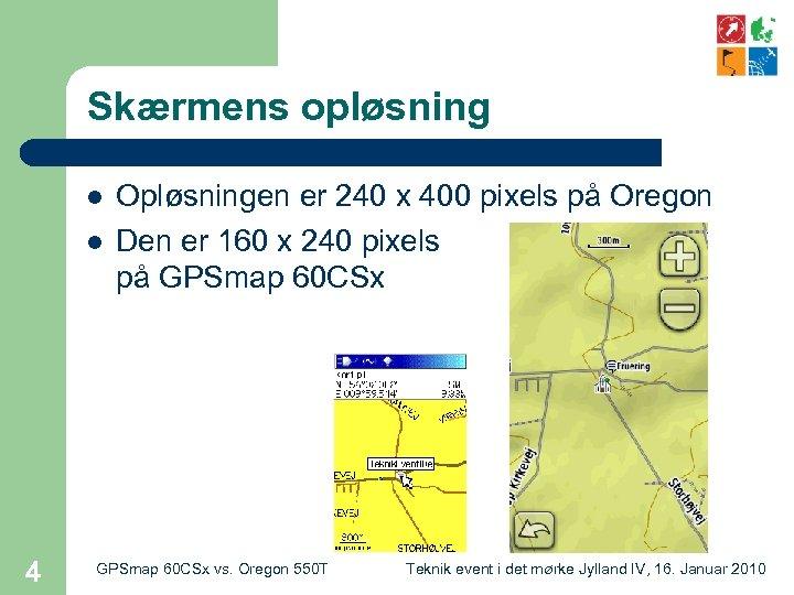 Skærmens opløsning l l 4 Opløsningen er 240 x 400 pixels på Oregon Den