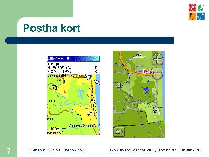 Postha kort 7 GPSmap 60 CSx vs. Oregon 550 T Teknik event i det