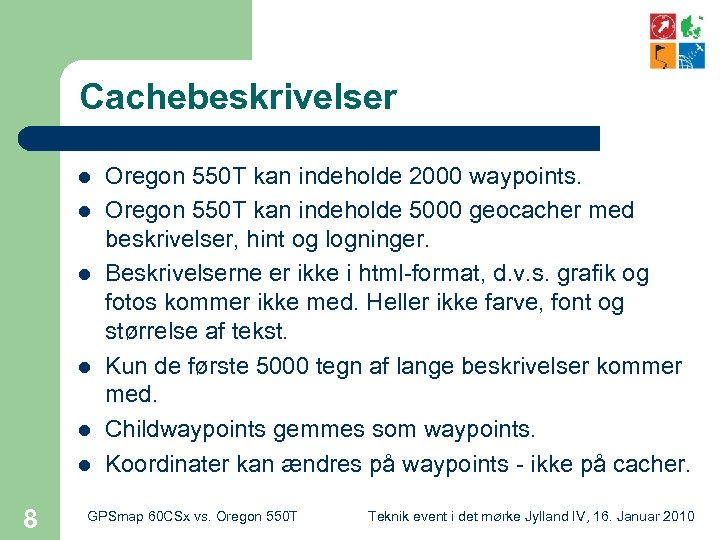 Cachebeskrivelser l l l 8 Oregon 550 T kan indeholde 2000 waypoints. Oregon 550