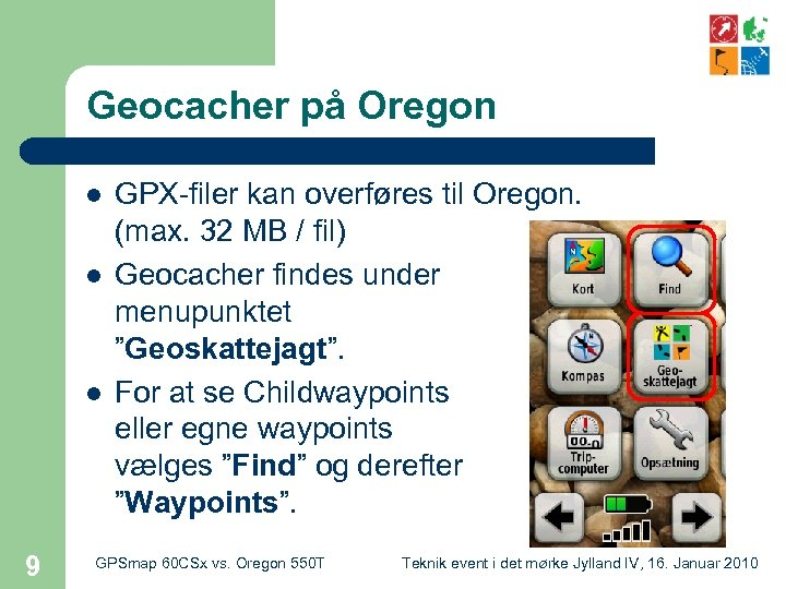Geocacher på Oregon l l l 9 GPX-filer kan overføres til Oregon. (max. 32