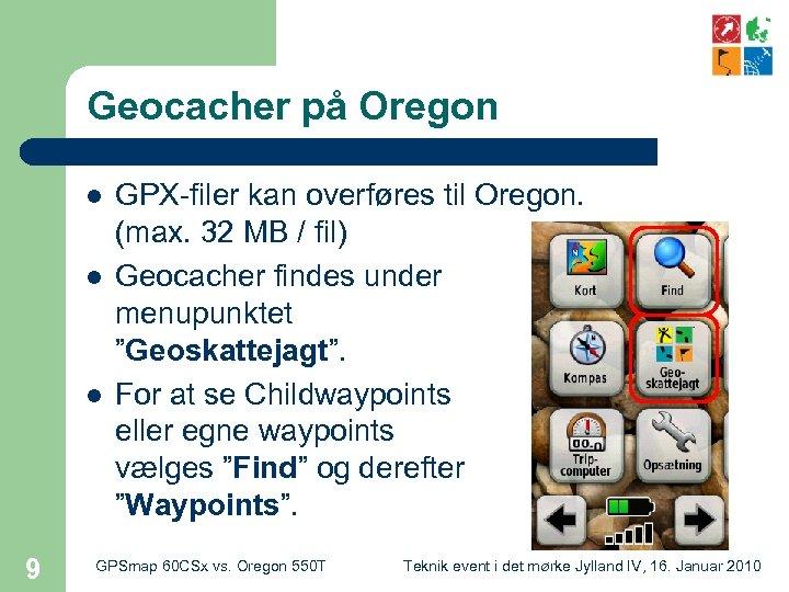 Geocacher på Oregon l l l 9 GPX-filer kan overføres til Oregon. (max. 32