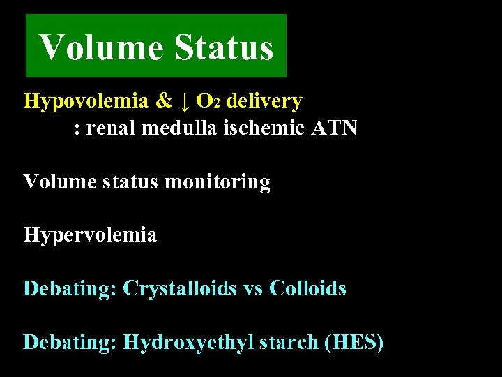 Volume Status Hypovolemia & ↓ O 2 delivery : renal medulla ischemic ATN Volume