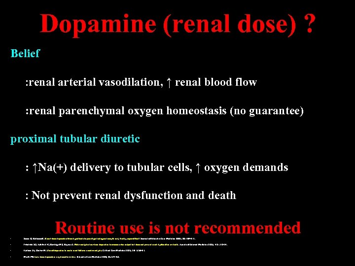 Dopamine (renal dose) ? Belief : renal arterial vasodilation, ↑ renal blood flow :