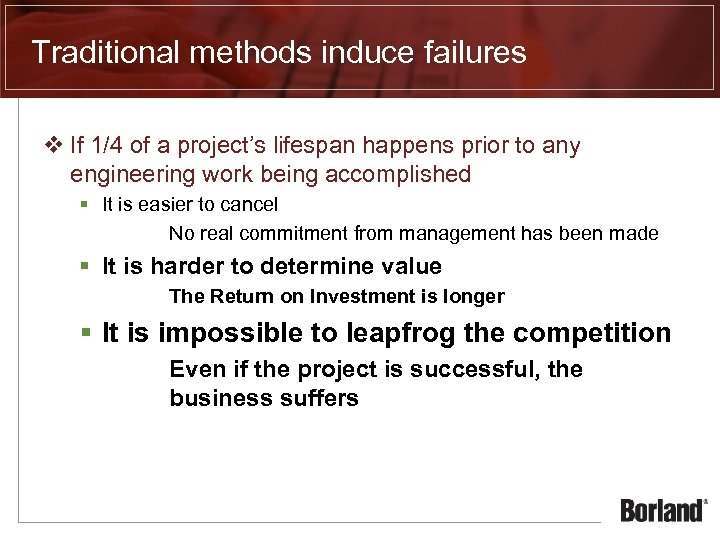 Traditional methods induce failures v If 1/4 of a project's lifespan happens prior to