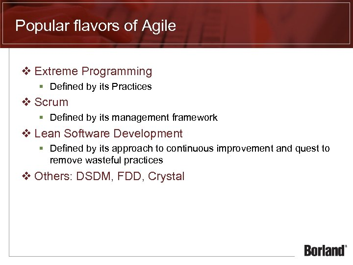 Popular flavors of Agile v Extreme Programming § Defined by its Practices v Scrum