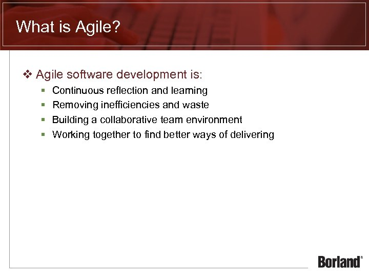 What is Agile? v Agile software development is: § § Continuous reflection and learning