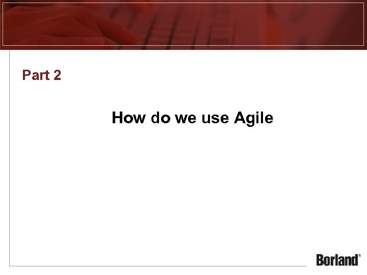 Part 2 How do we use Agile