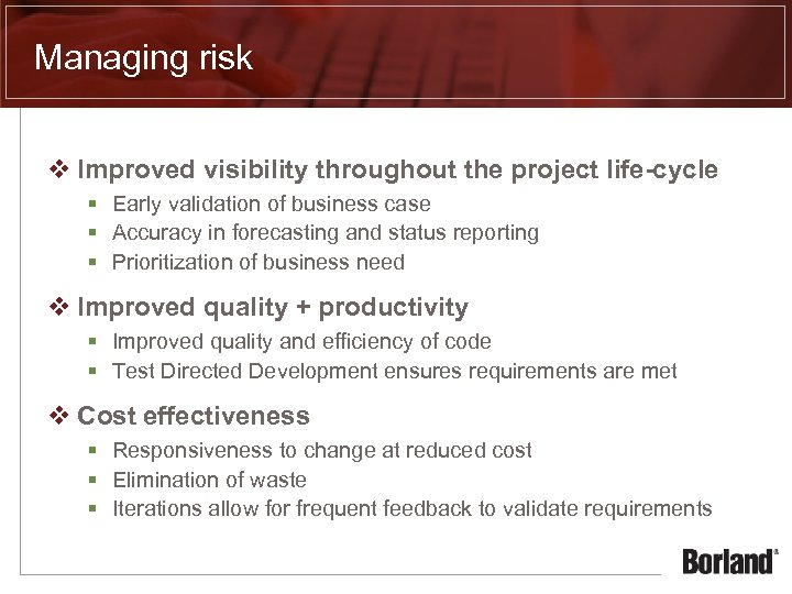 Managing risk v Improved visibility throughout the project life-cycle § Early validation of business