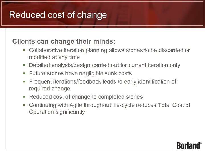 Reduced cost of change Clients can change their minds: § Collaborative iteration planning allows