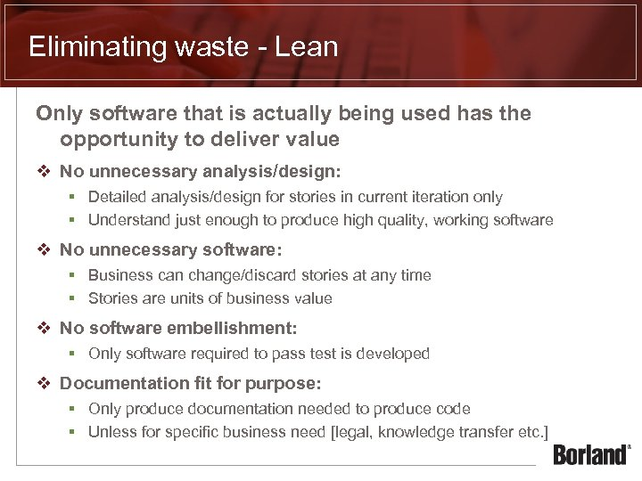 Eliminating waste - Lean Only software that is actually being used has the opportunity