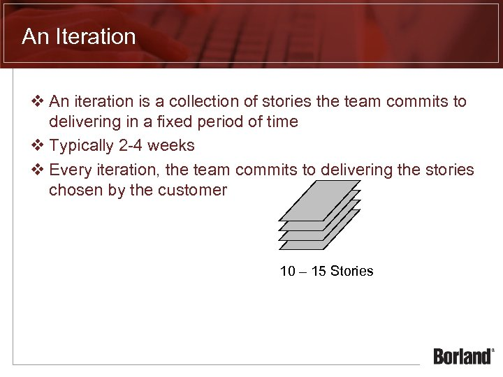 An Iteration v An iteration is a collection of stories the team commits to