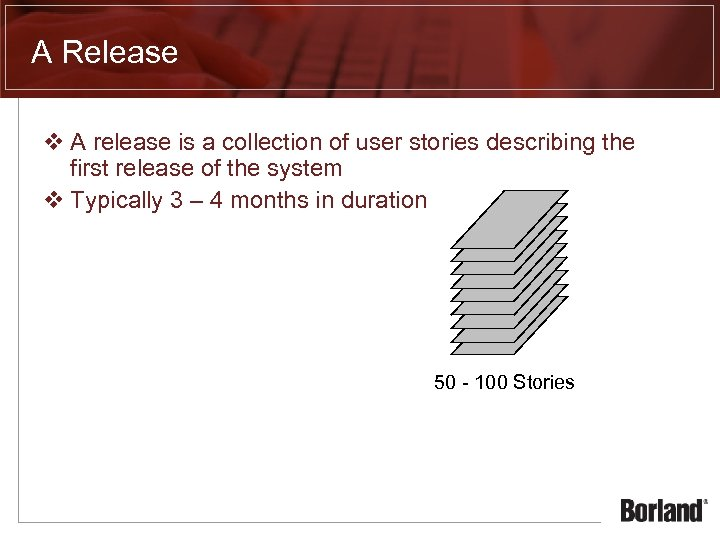 A Release v A release is a collection of user stories describing the first