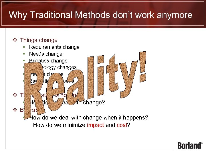 Why Traditional Methods don't work anymore v Things change § § § Requirements change