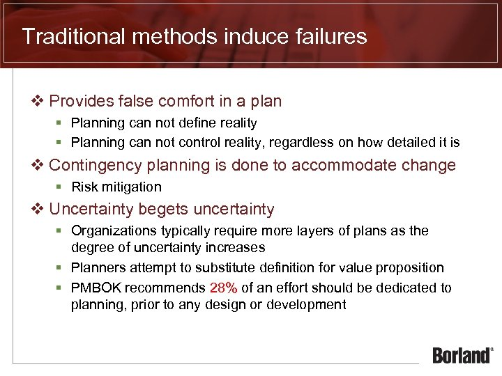 Traditional methods induce failures v Provides false comfort in a plan § Planning can