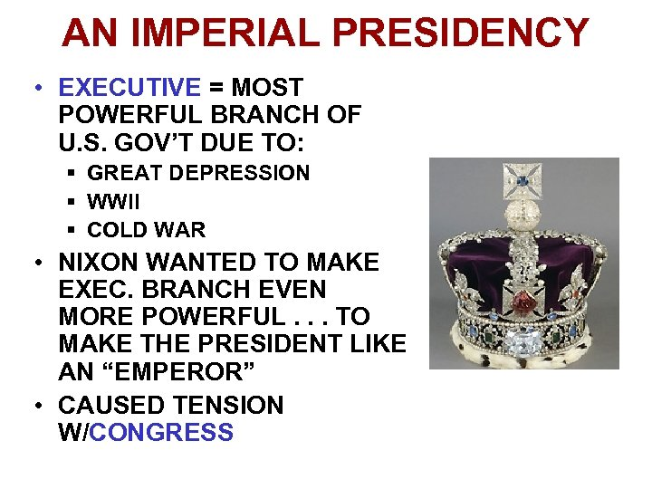 AN IMPERIAL PRESIDENCY • EXECUTIVE = MOST POWERFUL BRANCH OF U. S. GOV'T DUE