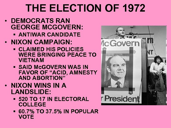 THE ELECTION OF 1972 • DEMOCRATS RAN GEORGE MCGOVERN: § ANTIWAR CANDIDATE • NIXON