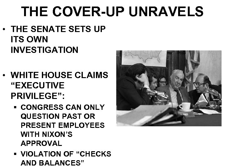 THE COVER-UP UNRAVELS • THE SENATE SETS UP ITS OWN INVESTIGATION • WHITE HOUSE