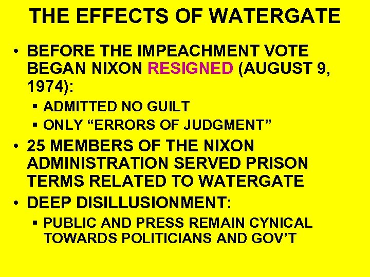 THE EFFECTS OF WATERGATE • BEFORE THE IMPEACHMENT VOTE BEGAN NIXON RESIGNED (AUGUST 9,