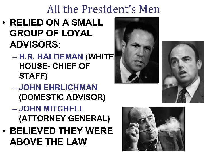 All the President's Men • RELIED ON A SMALL GROUP OF LOYAL ADVISORS: –