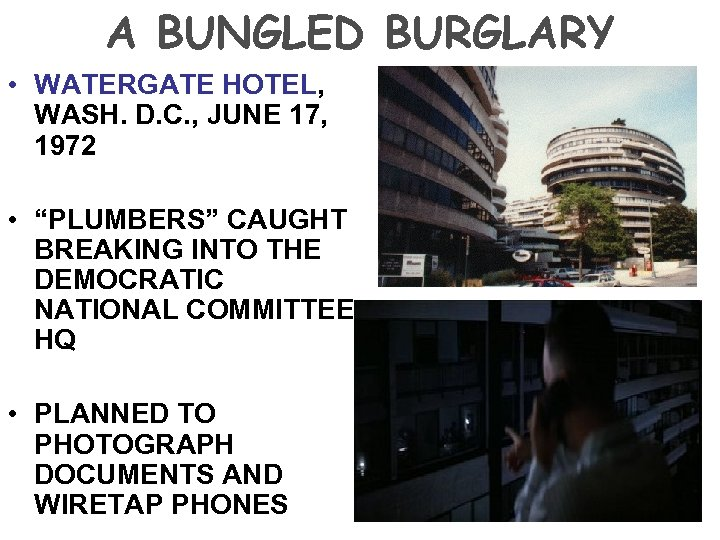 A BUNGLED BURGLARY • WATERGATE HOTEL, WASH. D. C. , JUNE 17, 1972 •