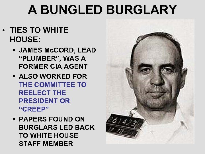 "A BUNGLED BURGLARY • TIES TO WHITE HOUSE: § JAMES Mc. CORD, LEAD ""PLUMBER"","
