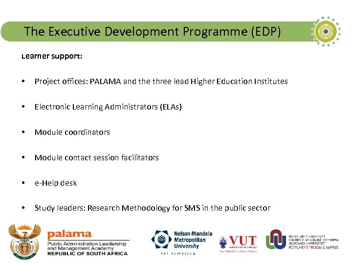 The Executive Development Programme (EDP) Learner support: • Project offices: PALAMA and the three