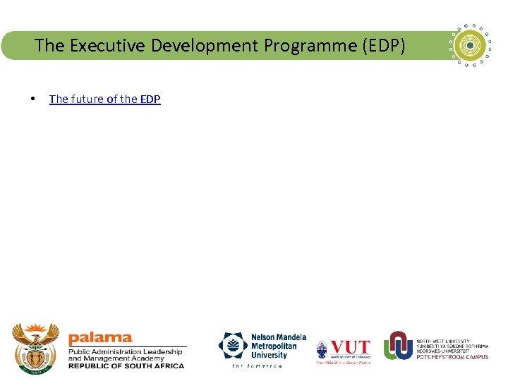 The Executive Development Programme (EDP) • The future of the EDP