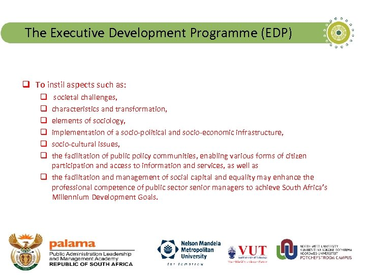 The Executive Development Programme (EDP) q To instil aspects such as: societal challenges, characteristics